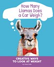 How Many Llamas Does a Car Weigh?: Creative Ways to Look at Weight