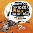 How Do Spiders Walk on the Ceiling?: Answering Kids' Questions