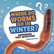 Where Do Worms Go in Winter?: Answering Kids' Questions