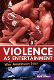 Violence as Entertainment: Why Aggression Sells