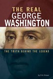 The Real George Washington: The Truth Behind the Legend