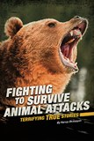 Fighting to Survive Animal Attacks: Terrifying True Stories