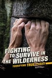 Fighting to Survive in the Wilderness: Terrifying True Stories