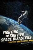 Fighting to Survive Space Disasters: Terrifying True Stories