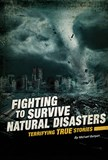 Fighting to Survive Natural Disasters: Terrifying True Stories