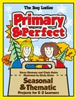 Primary & Perfect: Seasonal & Thematic Projects for K-2 Learners