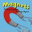Magnets: Pulling Together, Pushing Apart