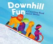 Downhill Fun: A Counting Book About Winter