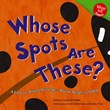 Whose Spots Are These?: A Look at Animal Markings - Round, Bright, and Big
