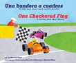 Una bandera a cuadros/One Checkered Flag: Un libro para contar sobre carreras de autos/A Counting Book About Racing
