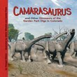 Camarasaurus and Other Dinosaurs of the Garden Park Digs in Colorado