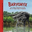 Baryonyx and Other Dinosaurs of the Isle of Wight Digs in England