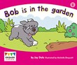 Bob is in the garden