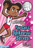 You Can't Spike Your Serves