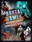 Brutal Games: History's Most Dangerous Sports