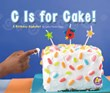 C Is for Cake!: A Birthday Alphabet