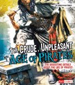 The Crude, Unpleasant Age of Pirates: The Disgusting Details About the Life of Pirates