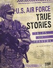 U.S. Air Force True Stories: Tales of Bravery