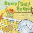 Bump! Set! Spike!: You Can Play Volleyball
