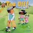Tee Off!: You Can Play Golf