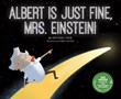Albert Is Just Fine, Mrs. Einstein