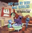 Why Does My Body Make Bubbles?: Learning about the Digestive System with the Garbage Gang