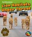 Lion Habitats Under Threat: A Cause and Effect Text