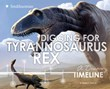 Digging for Tyrannosaurus rex: A Discovery Timeline