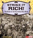 Strike It Rich!: The Story of the California Gold Rush