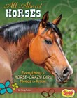 All About Horses: Everything A Horse-Crazy Girl Needs to Know