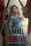 A Rebel Among Redcoats: A Revolutionary War Novel