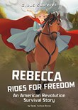 Rebecca Rides for Freedom: An American Revolution Survival Story