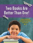 Two Books Are Better Than One!: Reading and Writing (and Talking and Drawing) Across Texts in K-2