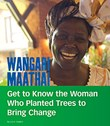 Wangari Maathai: Get to Know the Woman Who Planted Trees to Bring Change