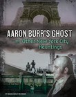 Aaron Burr's Ghost and Other New York City Hauntings