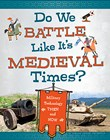 Do We Battle Like It's Medieval Times?: Military Technology Then and Now