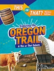 Enduring the Oregon Trail: A This or That Debate