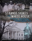 Strange Sights in the White House and Other Hauntings in Washington, D.C.