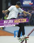 Nyjah Huston: Skateboard Superstar