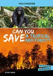 Can You Save a Tropical Rain Forest?: An Interactive Eco Adventure