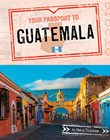 Your Passport to Guatemala