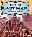 To the Last Man: The Battle of the Alamo
