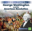 The Life and Times of George Washington and the American Revolution
