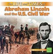 The Life and Times of Abraham Lincoln and the U.S. Civil War