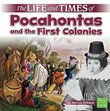 The Life and Times of Pocahontas and the First Colonies