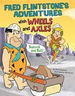 Fred Flintstone's Adventures with Wheels and Axles: Bedrock and Roll!