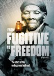 From Fugitive to Freedom: The Story of the Underground Railroad