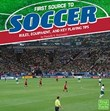 First Source to Soccer: Rules, Equipment, and Key Playing Tips