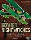 The Soviet Night Witches: Brave Women Bomber Pilots of World War II