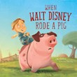 When Walt Disney Rode a Pig